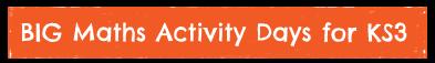 BIG Maths Activity Days for KS3